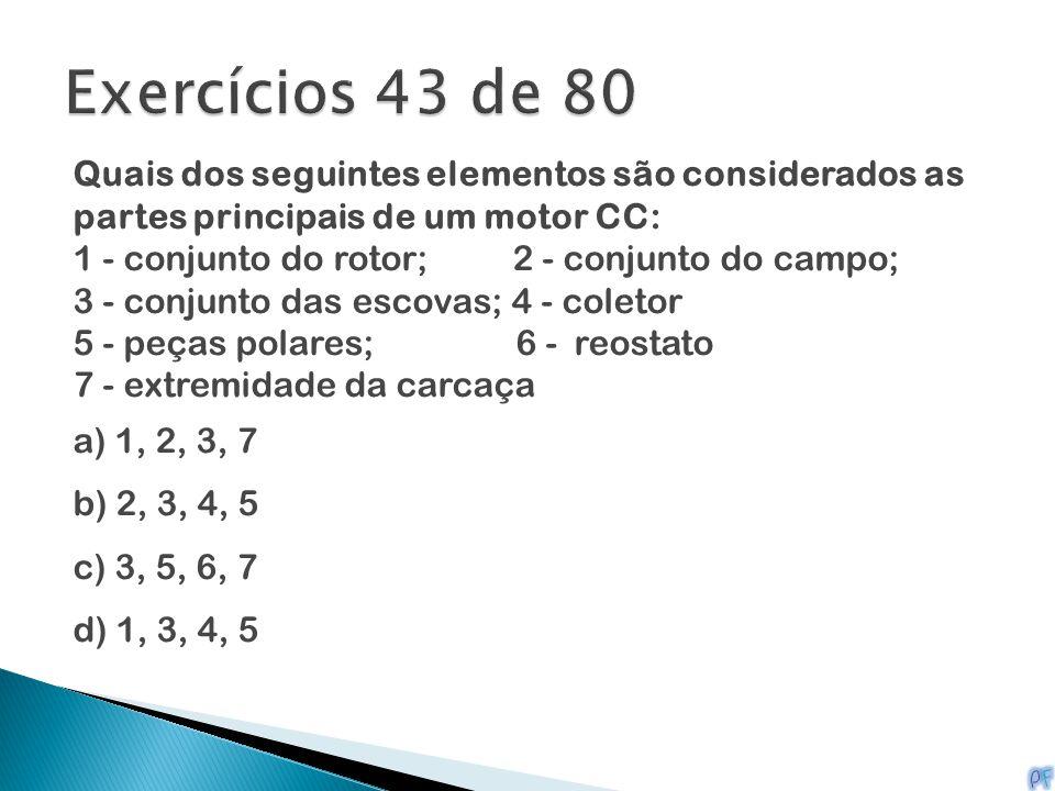 Quais dos seguintes elementos são considerados as partes principais de um motor CC: 1 - conjunto do rotor; 2 - conjunto do campo; 3 - conjunto das esc