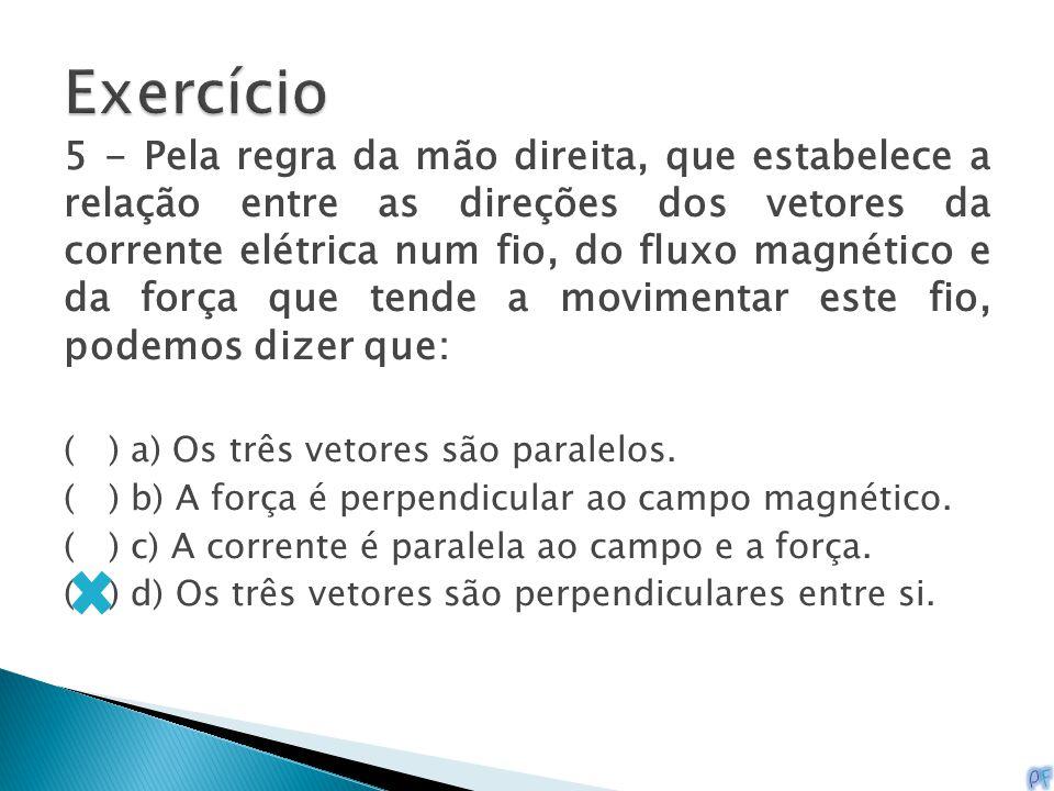 5 - Pela regra da mão direita, que estabelece a relação entre as direções dos vetores da corrente elétrica num fio, do fluxo magnético e da força que