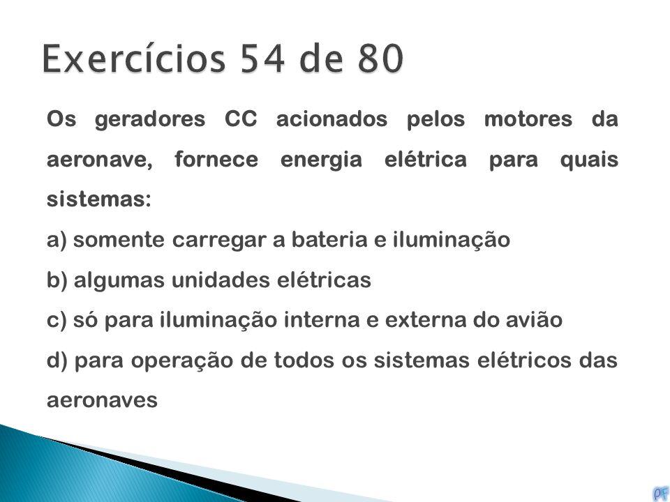 Os geradores CC acionados pelos motores da aeronave, fornece energia elétrica para quais sistemas: a) somente carregar a bateria e iluminação b) algum