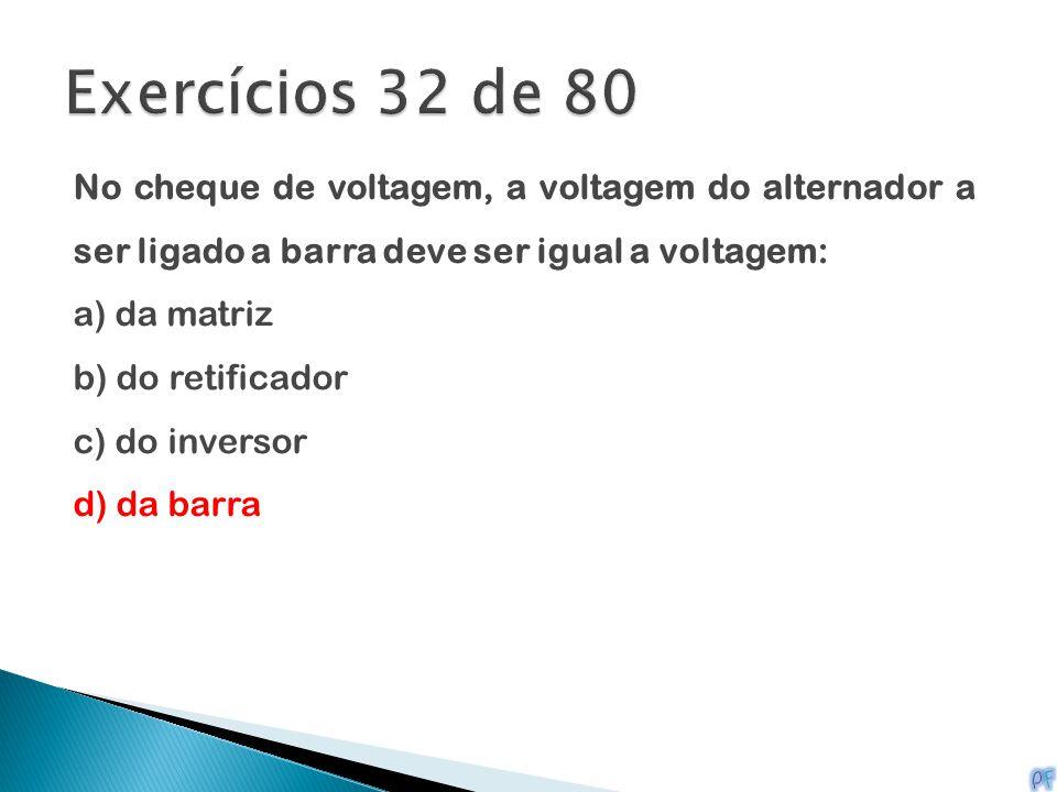 No cheque de voltagem, a voltagem do alternador a ser ligado a barra deve ser igual a voltagem: a) da matriz b) do retificador c) do inversor d) da ba