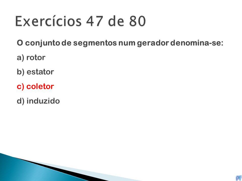 O conjunto de segmentos num gerador denomina-se: a) rotor b) estator c) coletor d) induzido