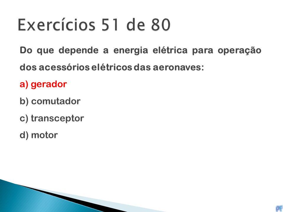 Do que depende a energia elétrica para operação dos acessórios elétricos das aeronaves: a) gerador b) comutador c) transceptor d) motor