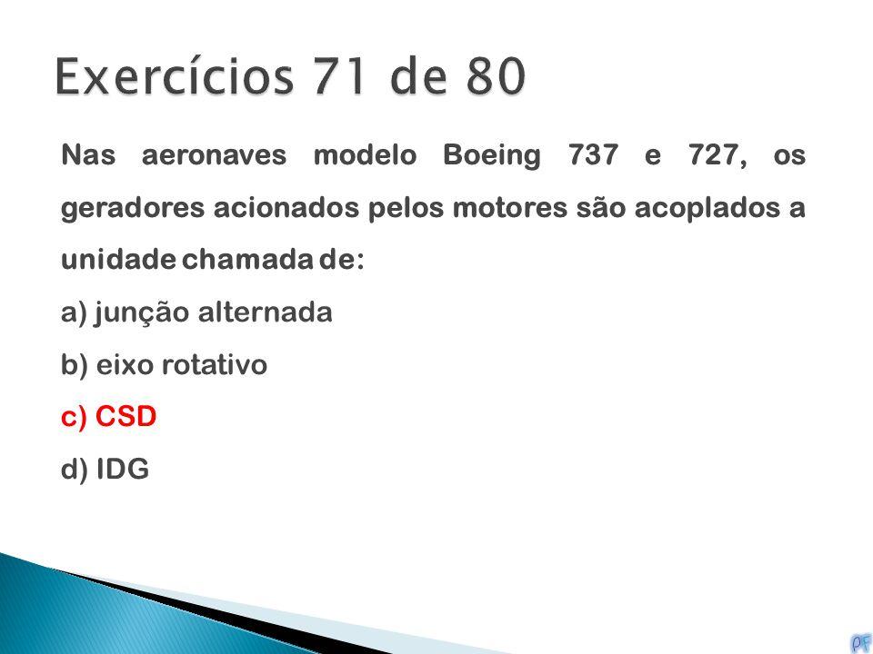 Nas aeronaves modelo Boeing 737 e 727, os geradores acionados pelos motores são acoplados a unidade chamada de: a) junção alternada b) eixo rotativo c
