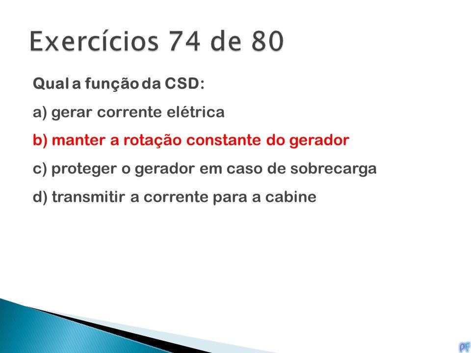 Qual a função da CSD: a) gerar corrente elétrica b) manter a rotação constante do gerador c) proteger o gerador em caso de sobrecarga d) transmitir a