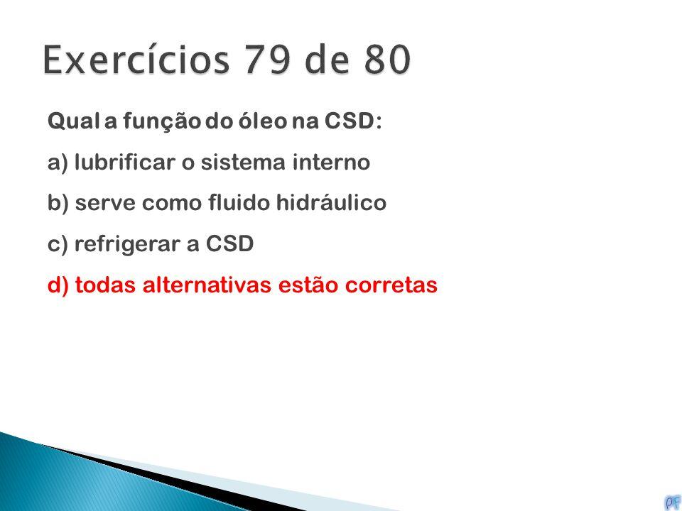 Qual a função do óleo na CSD: a) lubrificar o sistema interno b) serve como fluido hidráulico c) refrigerar a CSD d) todas alternativas estão corretas