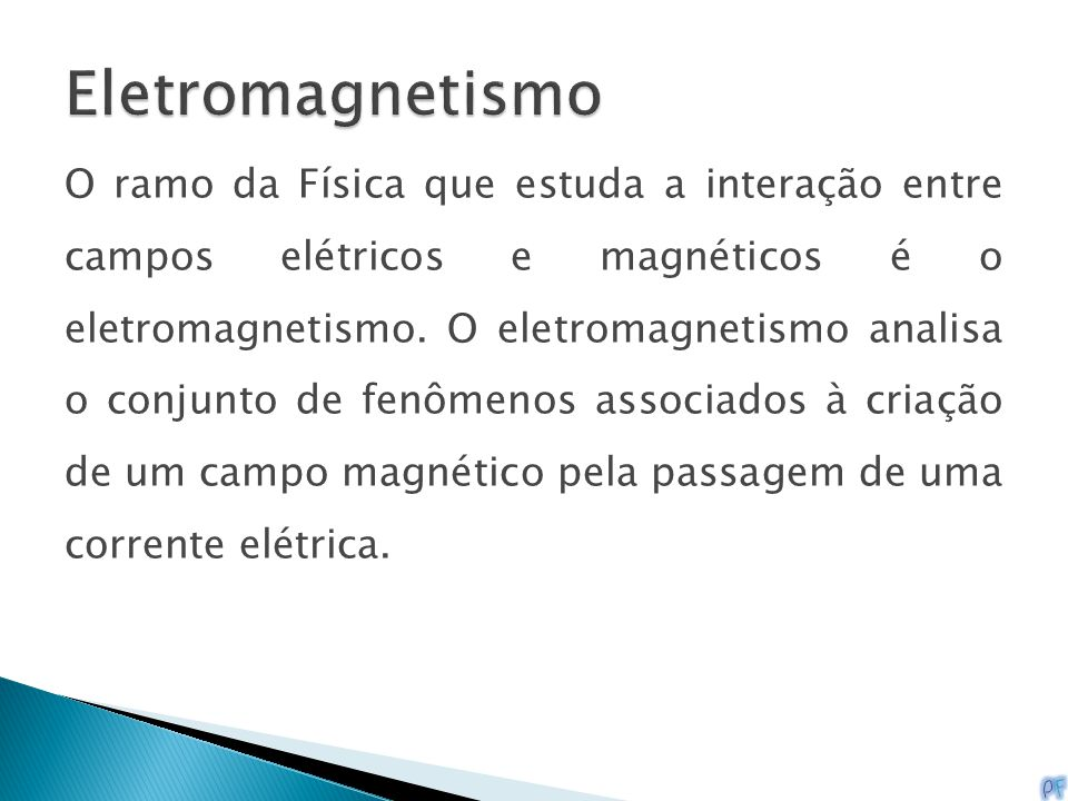 O ramo da Física que estuda a interação entre campos elétricos e magnéticos é o eletromagnetismo. O eletromagnetismo analisa o conjunto de fenômenos a