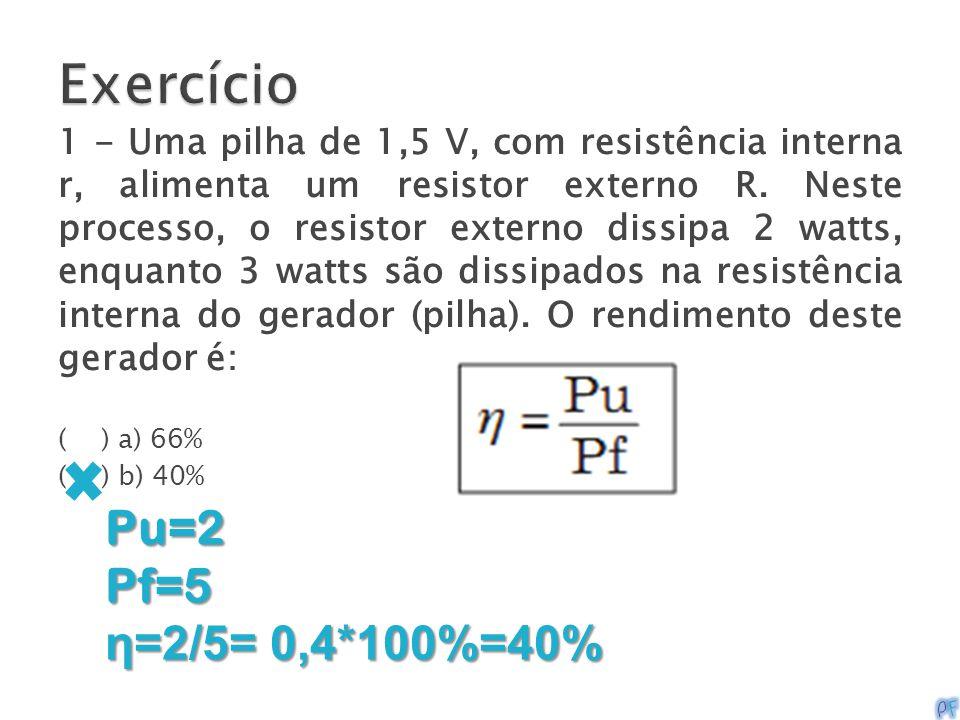 1 - Uma pilha de 1,5 V, com resistência interna r, alimenta um resistor externo R. Neste processo, o resistor externo dissipa 2 watts, enquanto 3 watt