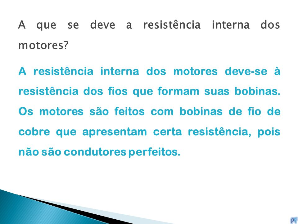 A que se deve a resistência interna dos motores? A resistência interna dos motores deve-se à resistência dos fios que formam suas bobinas. Os motores