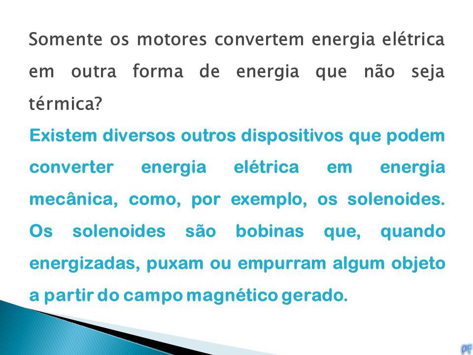 Somente os motores convertem energia elétrica em outra forma de energia que não seja térmica? Existem diversos outros dispositivos que podem converter