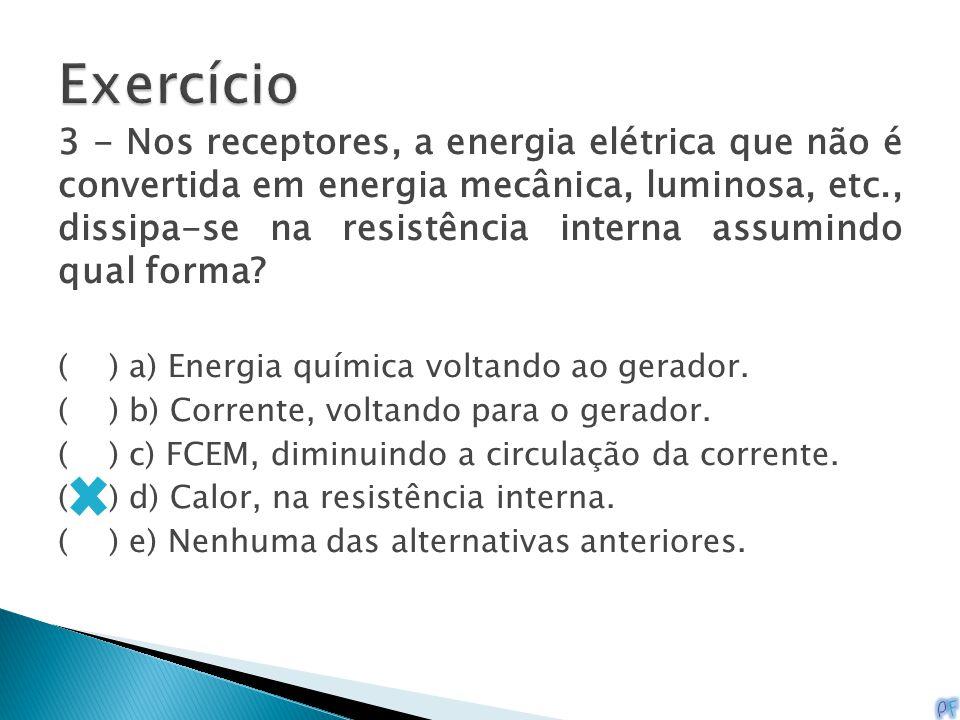 3 - Nos receptores, a energia elétrica que não é convertida em energia mecânica, luminosa, etc., dissipa-se na resistência interna assumindo qual form