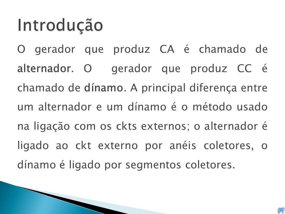 O gerador que produz CA é chamado de alternador. O gerador que produz CC é chamado de dínamo. A principal diferença entre um alternador e um dínamo é