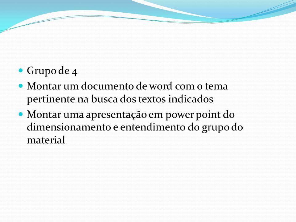 Grupo de 4 Montar um documento de word com o tema pertinente na busca dos textos indicados Montar uma apresentação em power point do dimensionamento e