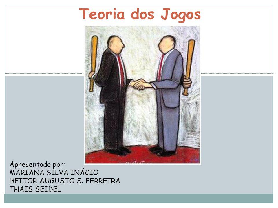 Teoria dos Jogos Apresentado por: MARIANA SILVA INÁCIO HEITOR AUGUSTO S. FERREIRA THAIS SEIDEL