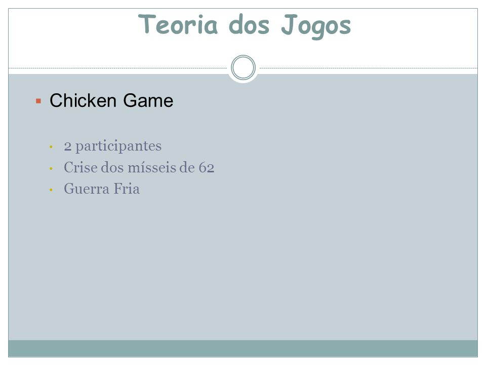 Teoria dos Jogos  Chicken Game 2 participantes Crise dos mísseis de 62 Guerra Fria