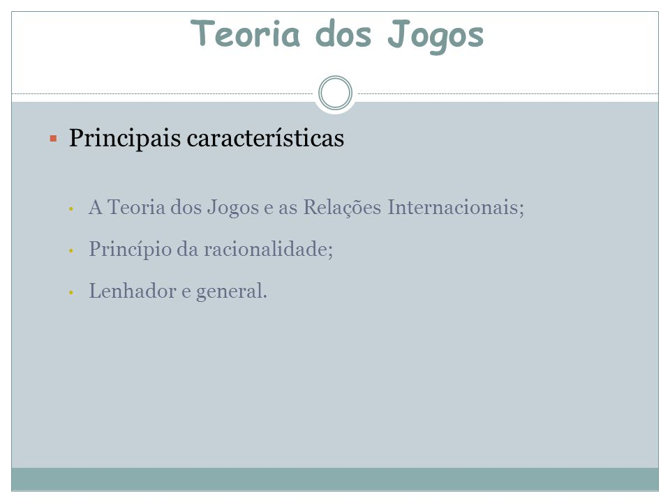  Principais características A Teoria dos Jogos e as Relações Internacionais; Princípio da racionalidade; Lenhador e general.