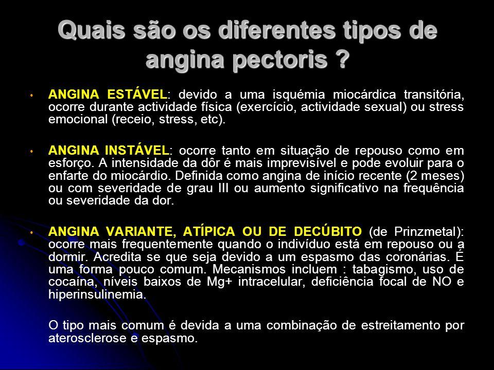 Quais são os diferentes tipos de angina pectoris ? ANGINA ESTÁVEL: devido a uma isquémia miocárdica transitória, ocorre durante actividade física (exe