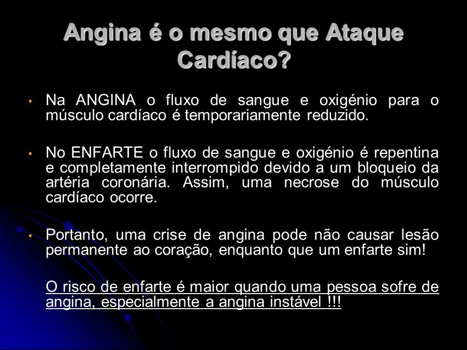 Angina é o mesmo que Ataque Cardíaco? Na ANGINA o fluxo de sangue e oxigénio para o músculo cardíaco é temporariamente reduzido. No ENFARTE o fluxo de