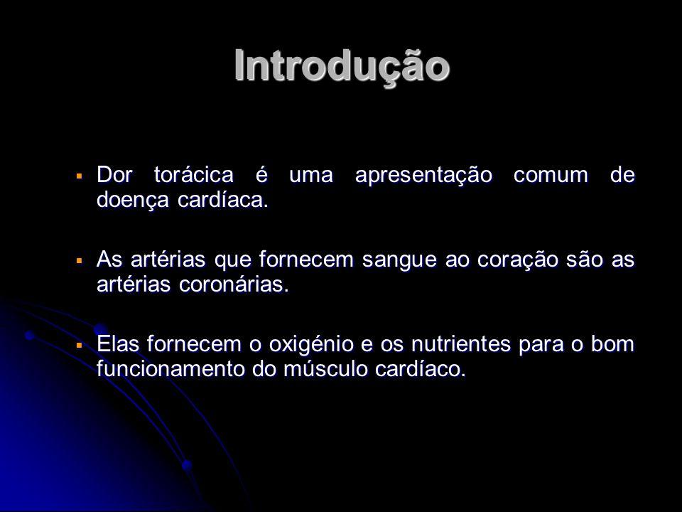 Introdução  Dor torácica é uma apresentação comum de doença cardíaca.  As artérias que fornecem sangue ao coração são as artérias coronárias.  Elas