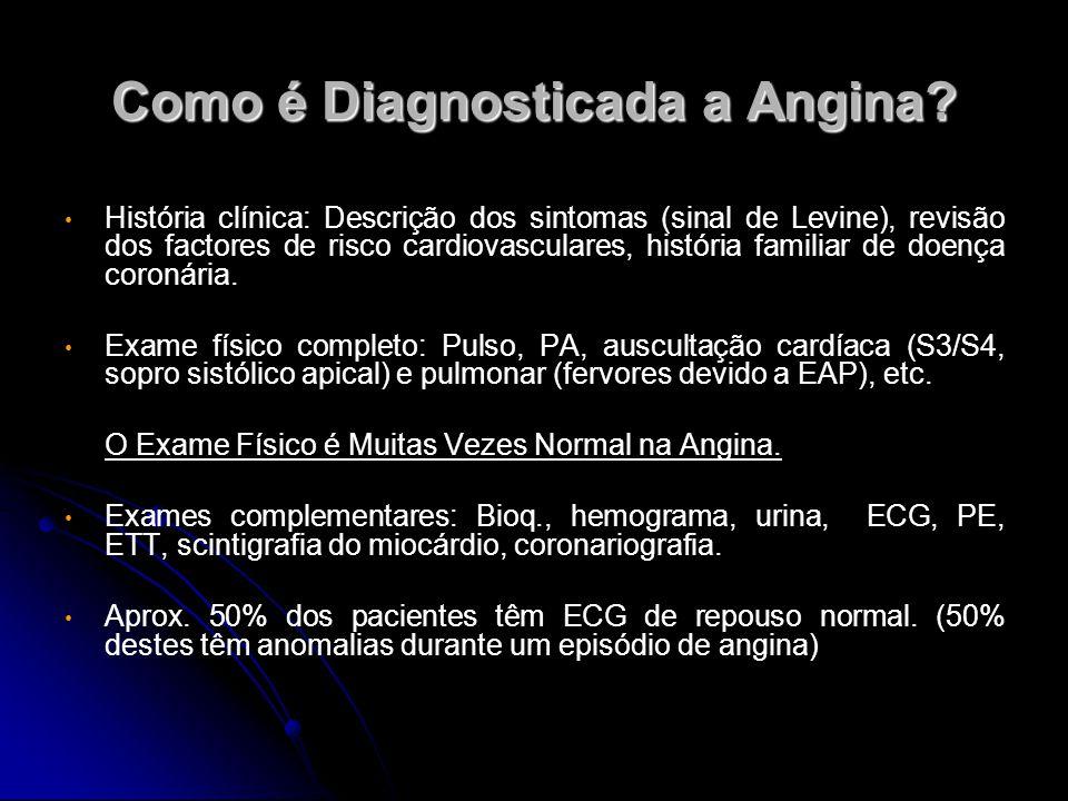 Como é Diagnosticada a Angina? História clínica: Descrição dos sintomas (sinal de Levine), revisão dos factores de risco cardiovasculares, história fa
