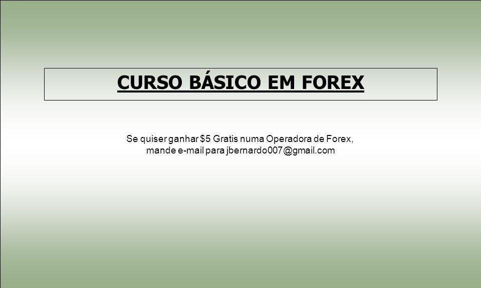 Se quiser ganhar $5 Gratis numa Operadora de Forex, mande e-mail para jbernardo007@gmail.com CURSO BÁSICO EM FOREX