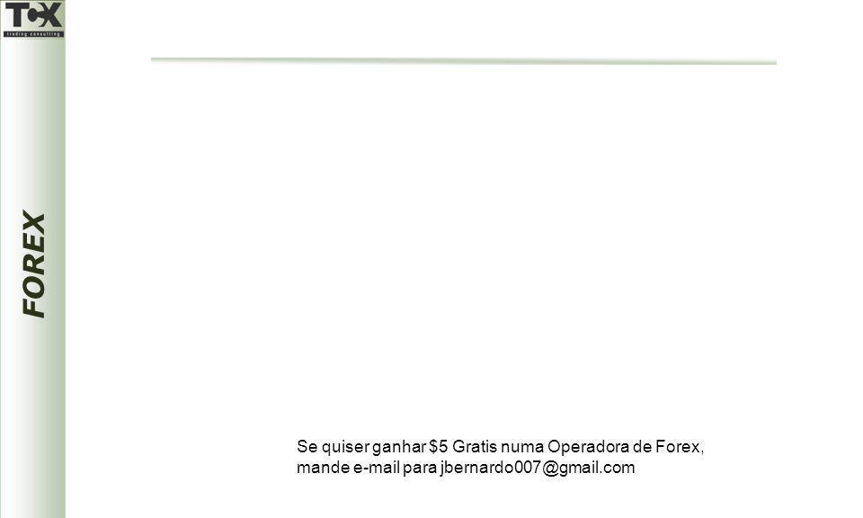 FOREX Se quiser ganhar $5 Gratis numa Operadora de Forex, mande e-mail para jbernardo007@gmail.com