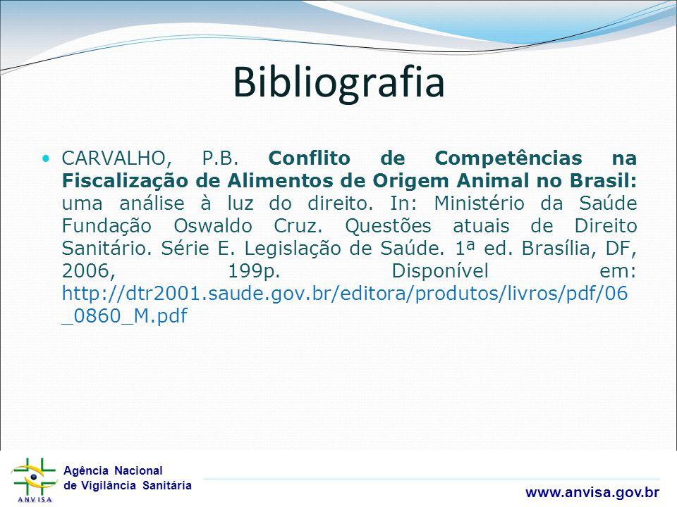 Agência Nacional de Vigilância Sanitária www.anvisa.gov.br Agência Nacional de Vigilância Sanitária www.anvisa.gov.br Bibliografia CARVALHO, P.B. Conf
