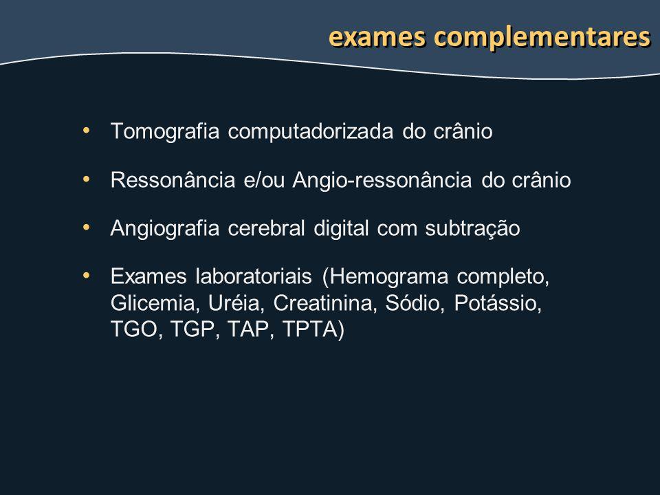 Tomografia computadorizada do crânio Ressonância e/ou Angio-ressonância do crânio Angiografia cerebral digital com subtração Exames laboratoriais (Hem