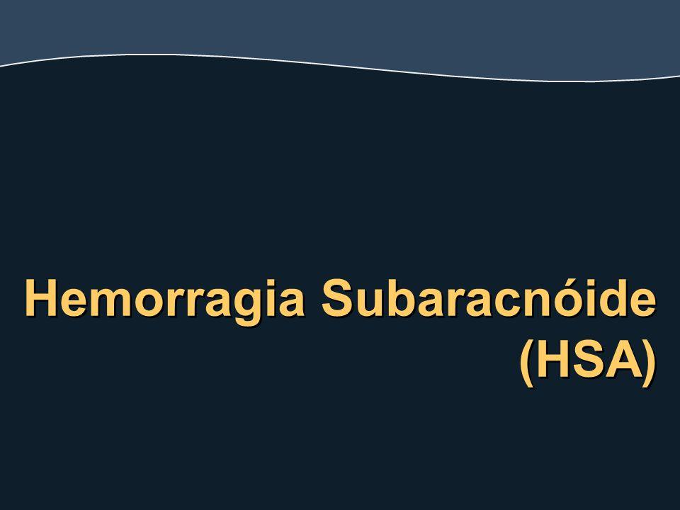 Hemorragia Subaracnóide (HSA) Hemorragia Subaracnóide (HSA)