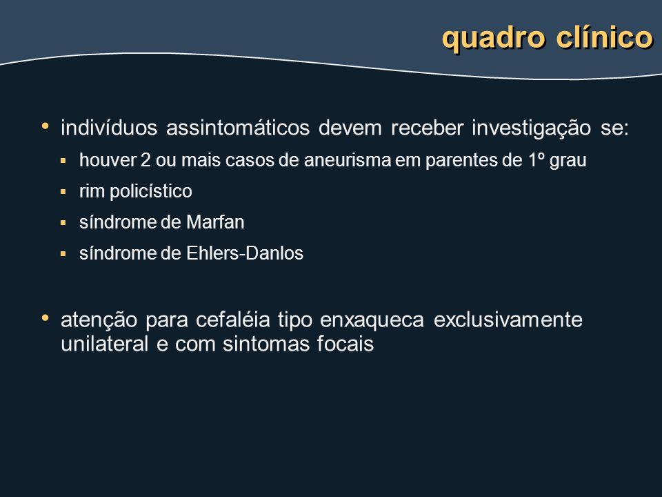 indivíduos assintomáticos devem receber investigação se:   houver 2 ou mais casos de aneurisma em parentes de 1º grau   rim policístico   síndro