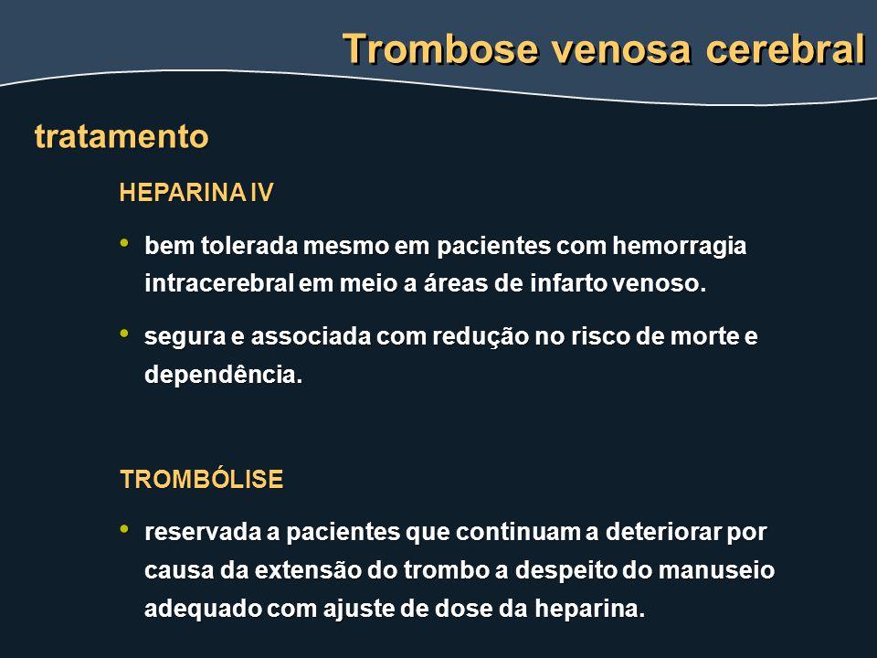 HEPARINA IV bem tolerada mesmo em pacientes com hemorragia intracerebral em meio a áreas de infarto venoso. bem tolerada mesmo em pacientes com hemorr