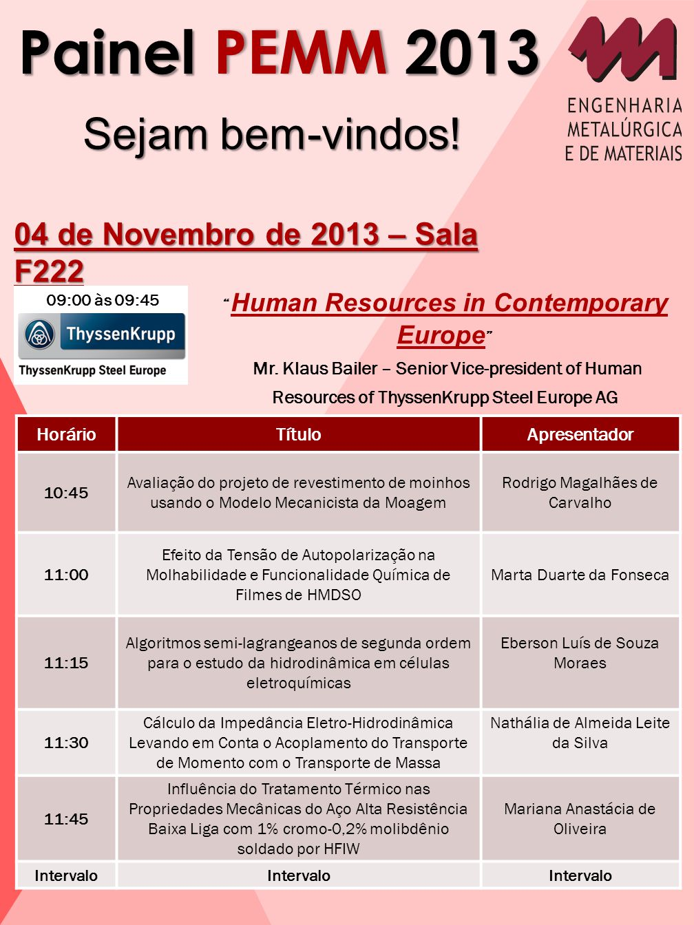 "Painel PEMM 2013 Sejam bem-vindos! 04 de Novembro de 2013 – Sala F222 "" Human Resources in Contemporary Europe "" Mr. Klaus Bailer – Senior Vice-presid"