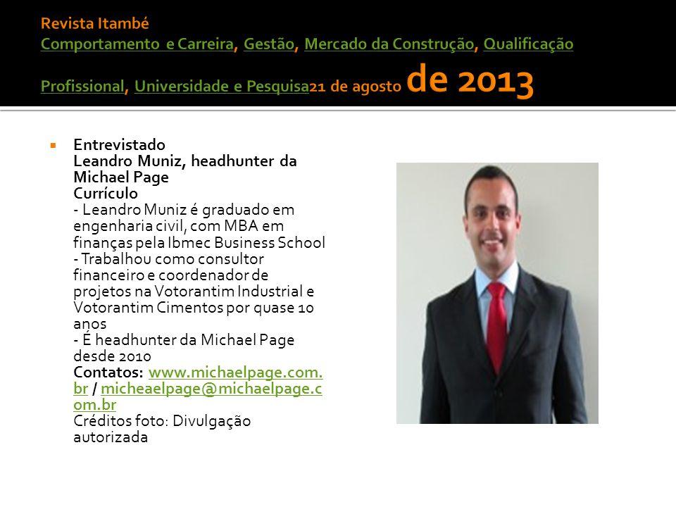  Entrevistado Leandro Muniz, headhunter da Michael Page Currículo - Leandro Muniz é graduado em engenharia civil, com MBA em finanças pela Ibmec Busi