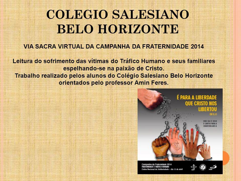 COLEGIO SALESIANO BELO HORIZONTE VIA SACRA VIRTUAL DA CAMPANHA DA FRATERNIDADE 2014 Leitura do sofrimento das vítimas do Tráfico Humano e seus familia