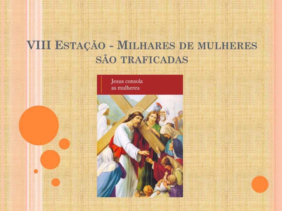 VIII E STAÇÃO - M ILHARES DE MULHERES SÃO TRAFICADAS