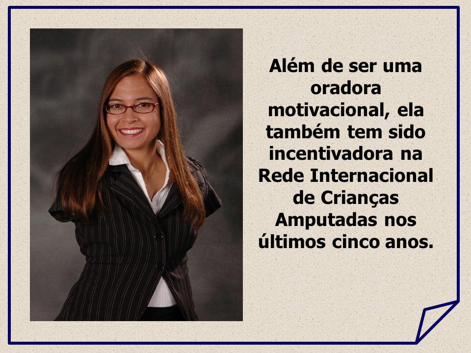 Além de ser uma oradora motivacional, ela também tem sido incentivadora na Rede Internacional de Crianças Amputadas nos últimos cinco anos.