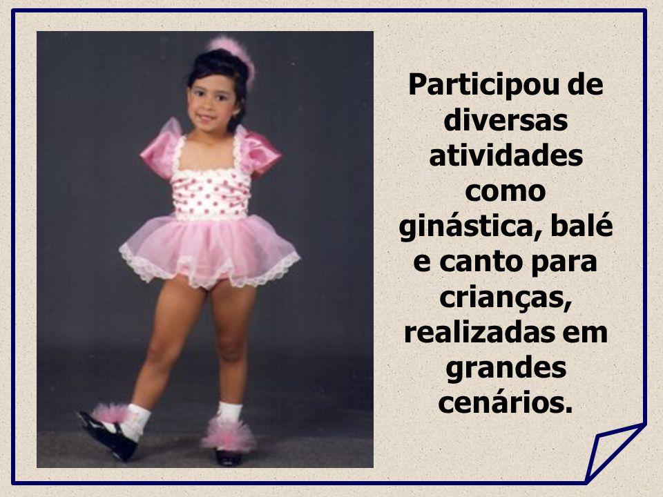 Participou de diversas atividades como ginástica, balé e canto para crianças, realizadas em grandes cenários.