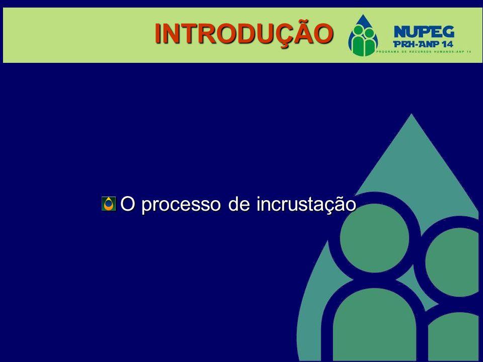 INTRODUÇÃO O processo de incrustação