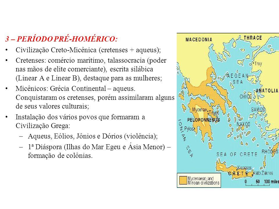 3 – PERÍODO PRÉ-HOMÉRICO: Civilização Creto-Micênica (cretenses + aqueus); Cretenses: comércio marítimo, talassocracia (poder nas mãos de elite comerc