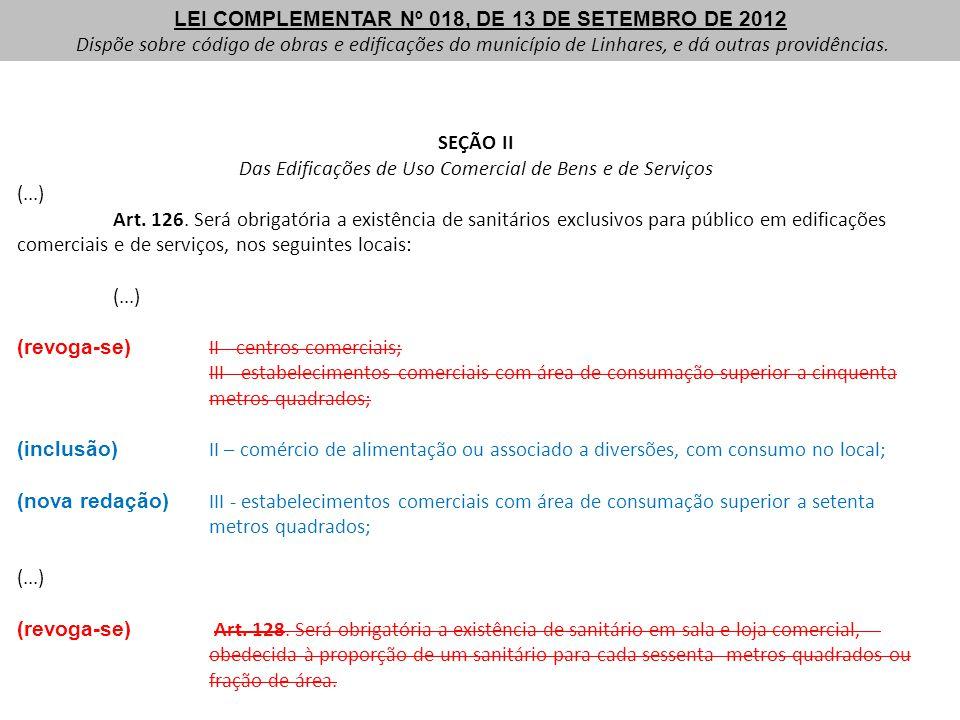 SEÇÃO II Das Edificações de Uso Comercial de Bens e de Serviços (...) Art. 126. Será obrigatória a existência de sanitários exclusivos para público em