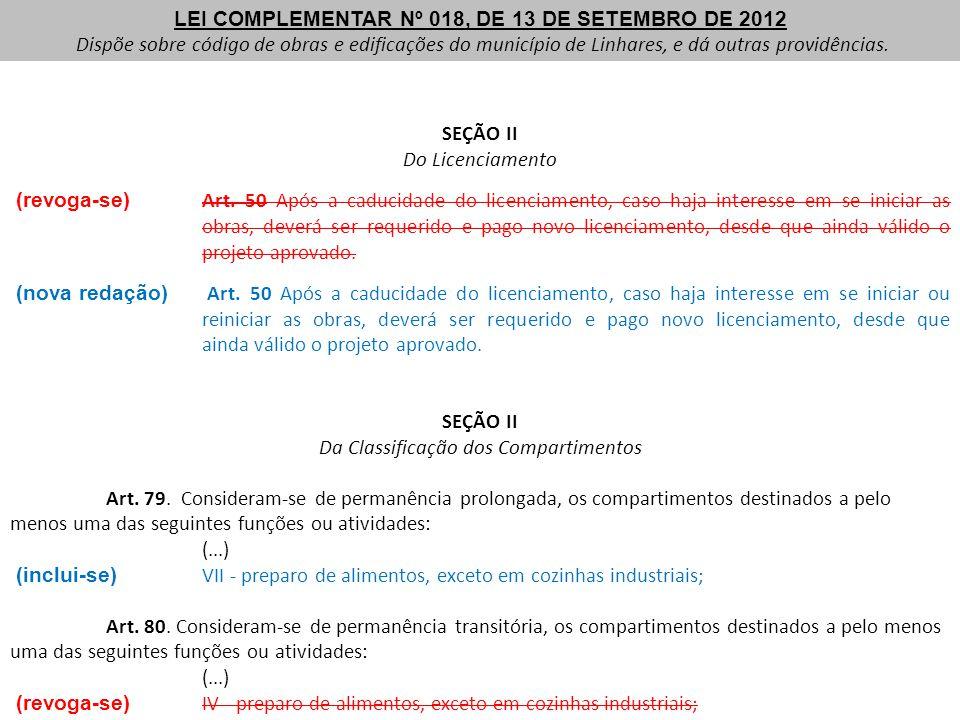 SEÇÃO II Do Licenciamento (revoga-se) Art. 50 Após a caducidade do licenciamento, caso haja interesse em se iniciar as obras, deverá ser requerido e p
