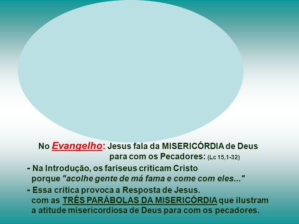 Na 2ª Leitura, PAULO fala da MISERICÓRDIA de Deus para com ele. Recorda seu passado violento de perseguidor da Igreja. Mas, pela graça e misericórdia