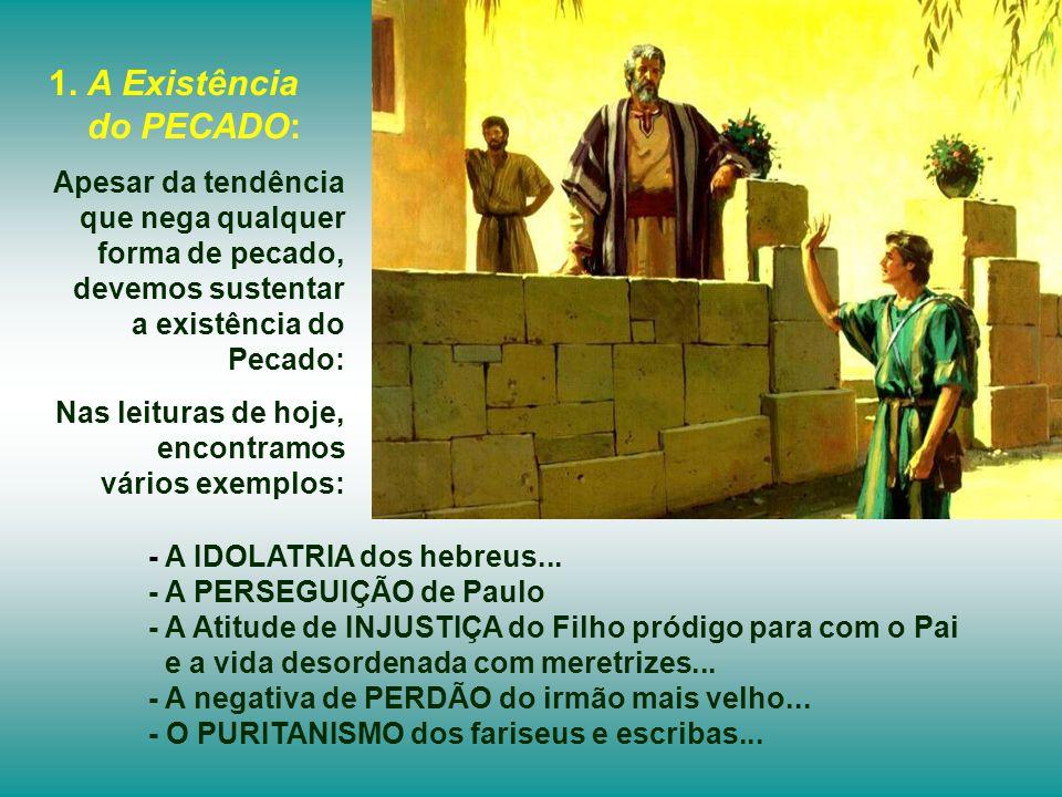 AS TRÊS PARÁBOLAS DA MISERICÓRDIA ilustram a atitude misericordiosa de Deus para com os pecadores, - A Ovelha perdida - A Moeda perdida - O Filho pród