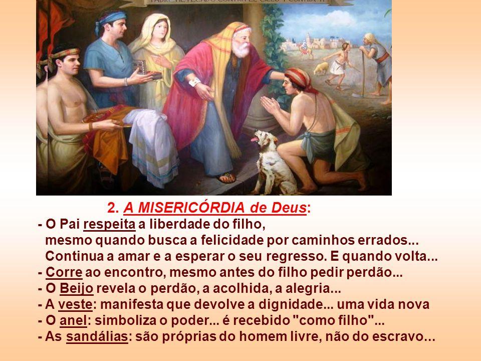 - A IDOLATRIA dos hebreus... - A PERSEGUIÇÃO de Paulo - A Atitude de INJUSTIÇA do Filho pródigo para com o Pai e a vida desordenada com meretrizes...