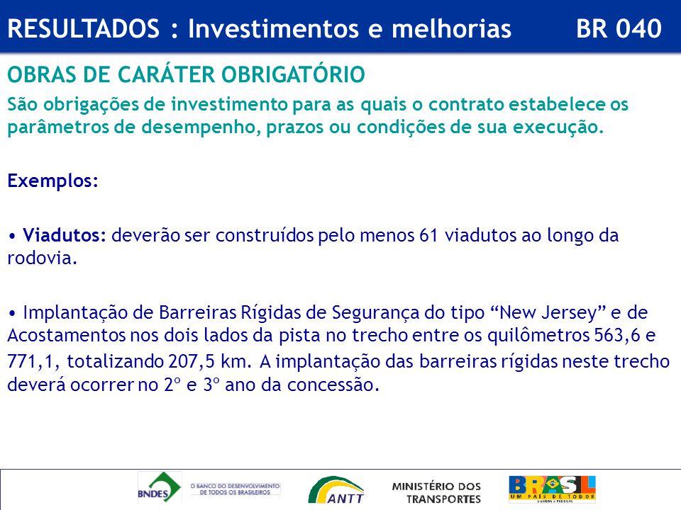 OBRAS DE CARÁTER OBRIGATÓRIO São obrigações de investimento para as quais o contrato estabelece os parâmetros de desempenho, prazos ou condições de su