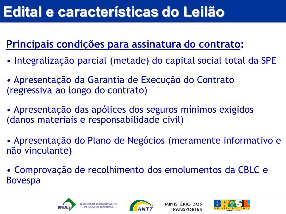 Edital e características do Leilão Principais condições para assinatura do contrato: Integralização parcial (metade) do capital social total da SPE Ap