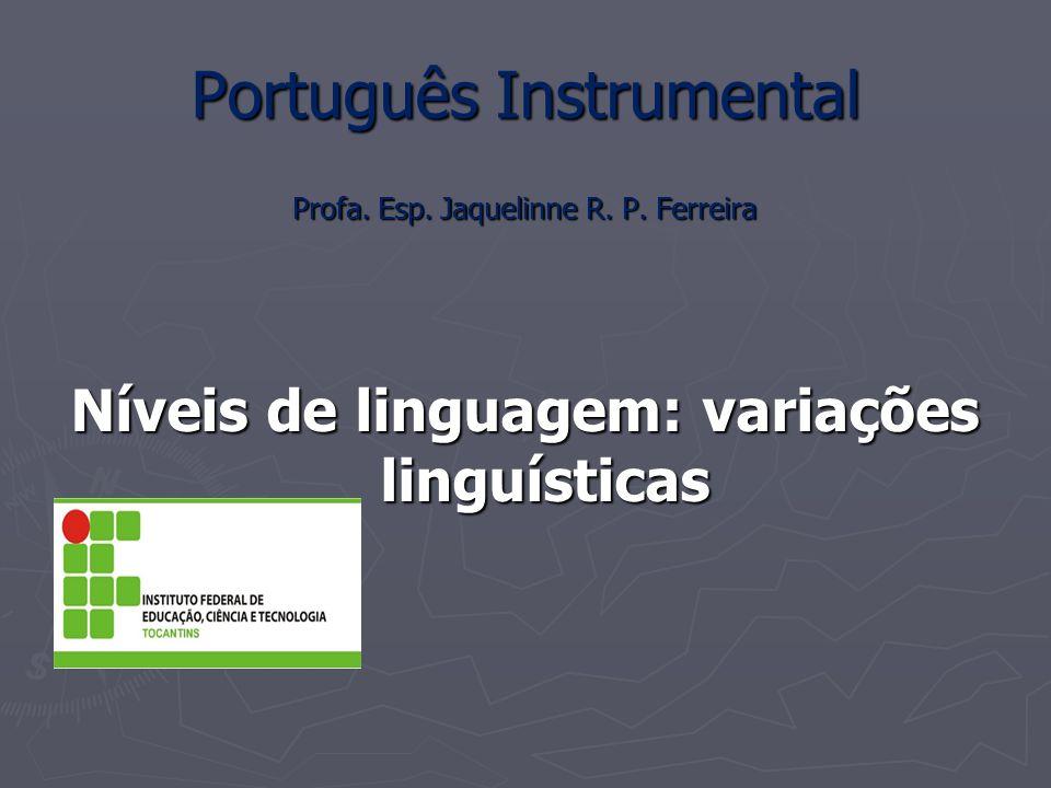 Português Instrumental Profa. Esp. Jaquelinne R. P. Ferreira Níveis de linguagem: variações linguísticas