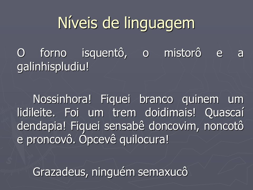 Níveis de linguagem O forno isquentô, o mistorô e a galinhispludiu.