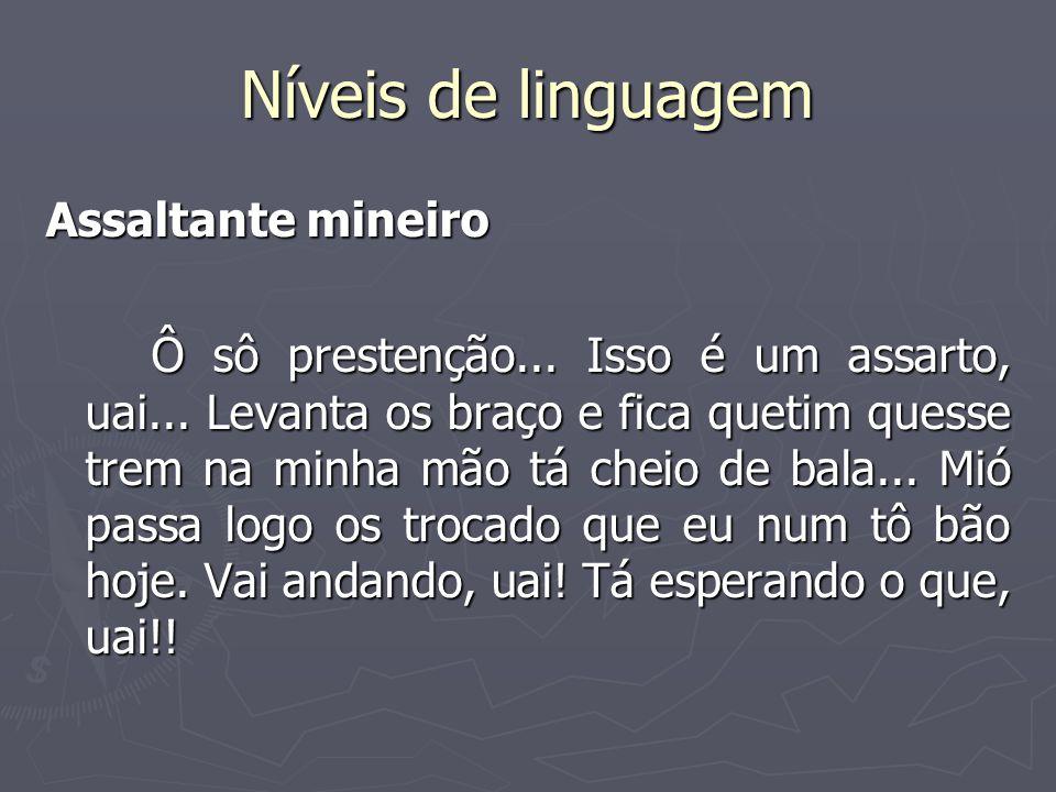 Níveis de linguagem Assaltante mineiro Ô sô prestenção...