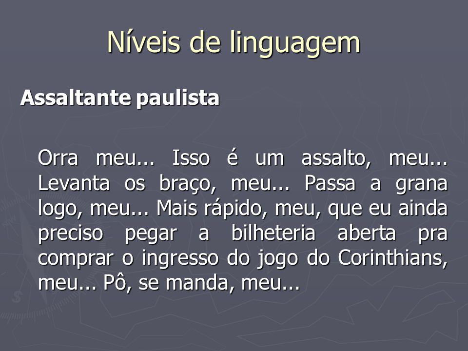 Níveis de linguagem Assaltante paulista Orra meu...