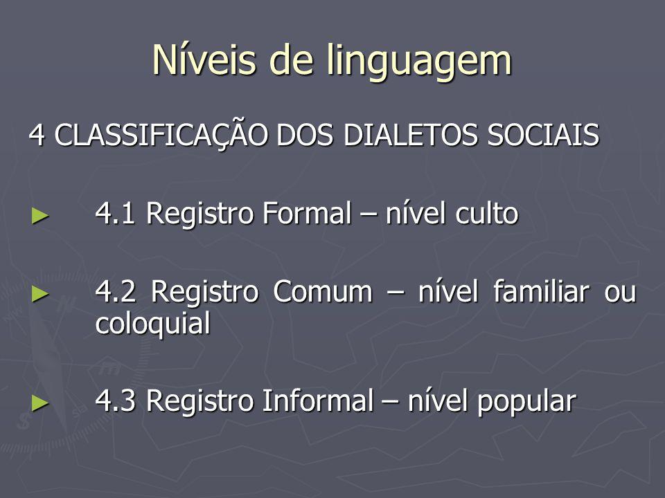 Níveis de linguagem 4 CLASSIFICAÇÃO DOS DIALETOS SOCIAIS ► 4.1 Registro Formal – nível culto ► 4.2 Registro Comum – nível familiar ou coloquial ► 4.3